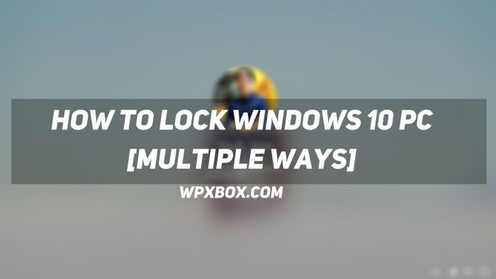 How to Lock Windows 10 PC [Multiple Ways]