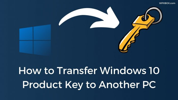 How to Transfer Windows 10 Product Key to Another PC