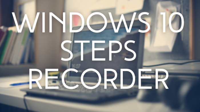 Windows 10 Steps Recorder