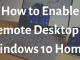 How to Enable Remote Desktop Windows 10 Home