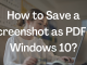 How to Save a Screenshot as PDF in Windows 10