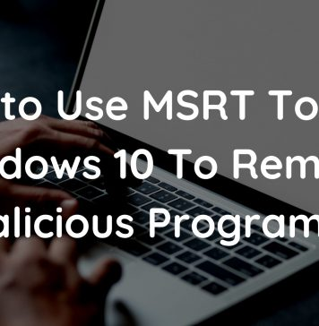 How to Use MSRT Tool on Windows 10 To Remove Malicious Programs