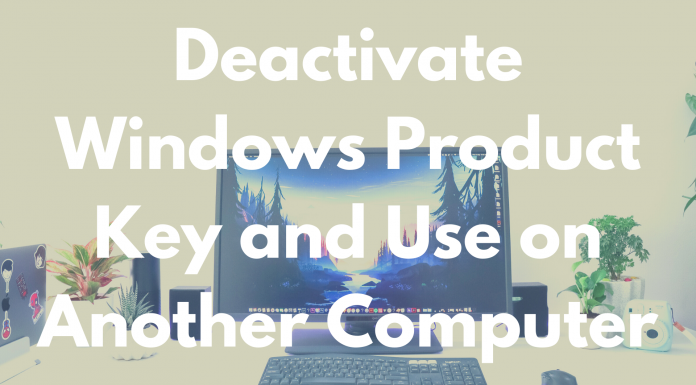 Deactivate Windows Product Key and Use on Another Computer
