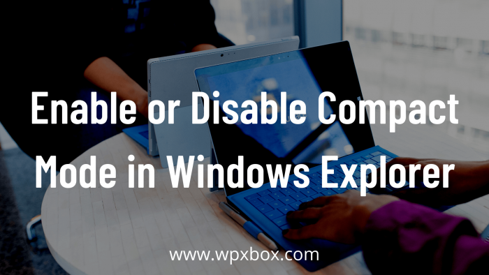 How To Enable or Disable Compact Mode in File Explorer