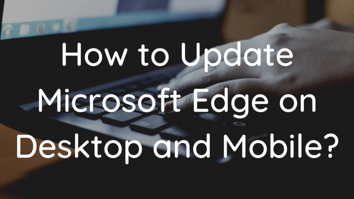 How to Update Microsoft Edge Desktop Mobile