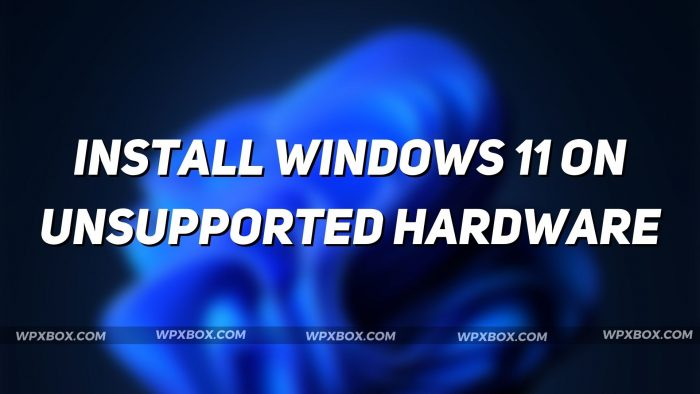 Install Windows 11 Unsupported Hardware