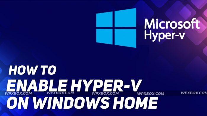 Enable Hyper V Windows Home