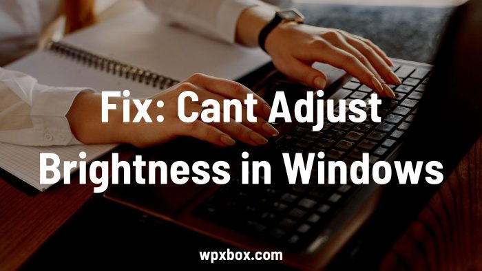 Fix Cant Adjust Brightness in Windows