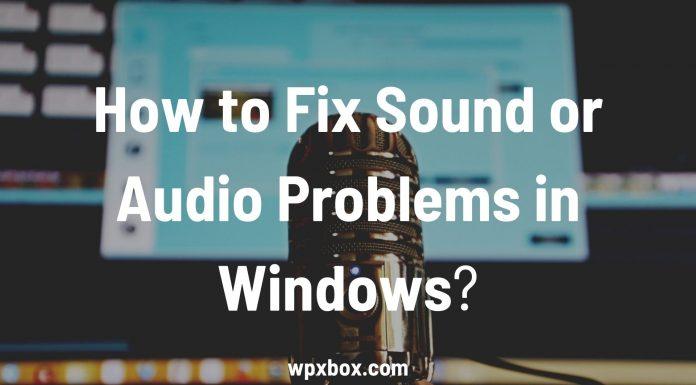 Fix Sound or Audio Problems in Windows