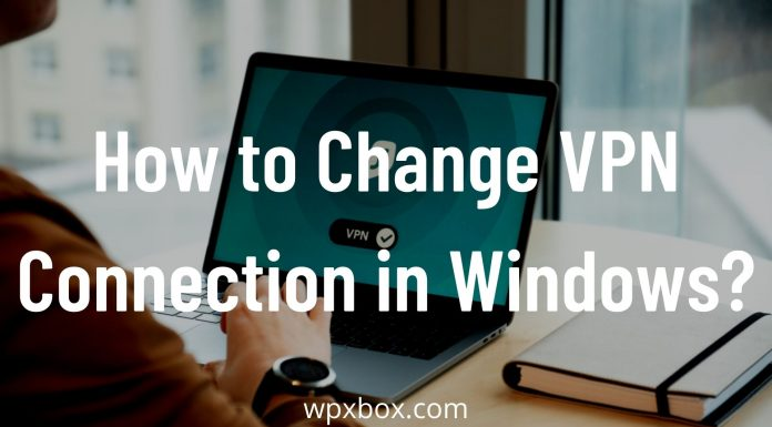 How to Change VPN Connection in Windows
