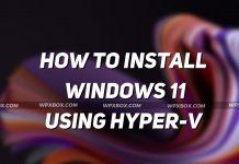 How to Install Windows 11 using Hyper-V