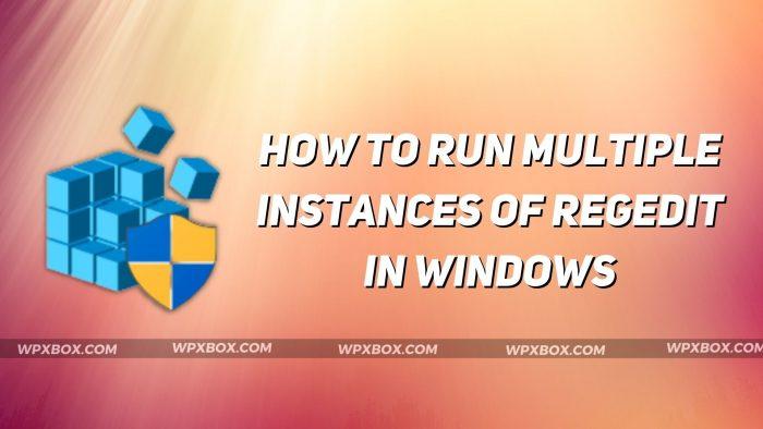Run Multiple Instances of Regedit in Windows