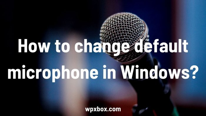 How to Change Default Microphone in Windows