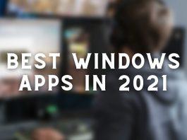 Best Windows Apps in 2021