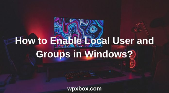 Enable Local User and Groups in Windows Home