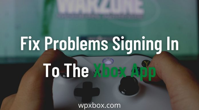 Fix Problems signing in to the Xbox app