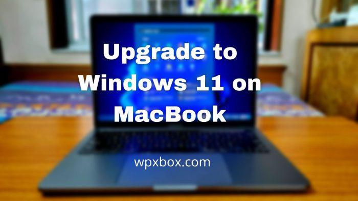 Upgrade to Windows 11 MacBook