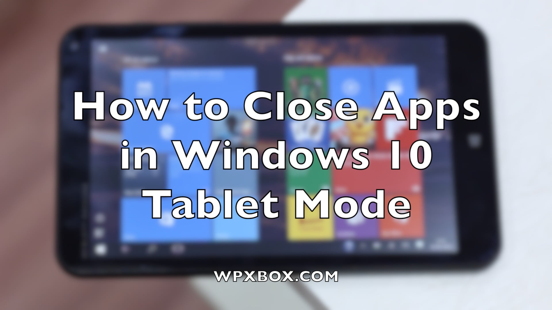 How to Close Apps in Windows 10 Tablet Mode