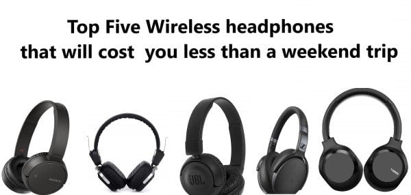 Top Five Wireless headphones that will cost you less than a weekend trip